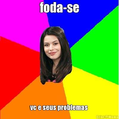 meme-35454-foda-se-vc-e-seus-problemas