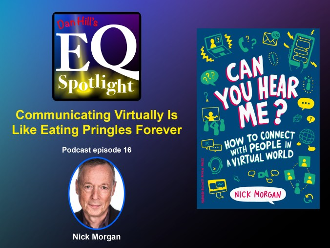 "Image of Author Nick Morgan and his book cover ""Can you Hear Me? How to Connect with People in a Virtual World. The Book cover is blue with yellow and green communication doodles. The title of the podcast episode is Communicating Virtually is Like Eating Pringles Forever."
