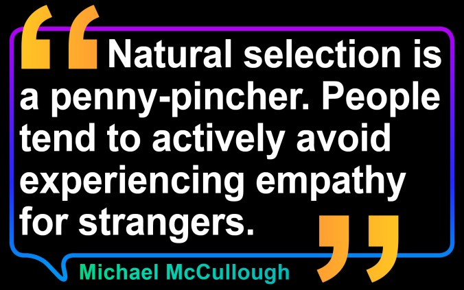 Evolutionary psychology suggests that being kind-hearted to those we don't know isn't a natural instinct. Quote by Author Michael McCullough