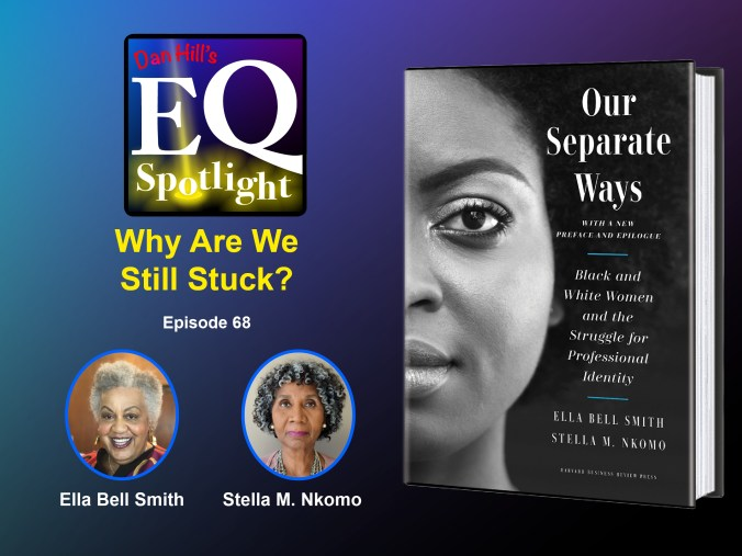 """In image of Ella Bell Smith and Stella M. Nkomo and their new book : """"Our Separate Ways:Black and White women and the Struggle for Professionla Identity"""" For Dan Hill's EQ Spotlight podcast episode 68 """"Why are We Still Stuck?"""""""