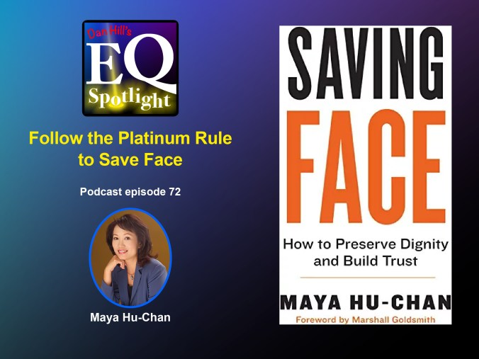 """Image of Author Maya Hu-Chan and her new book """"Saving Face How to Preserved Dignity and Build Trust for Dan Hill's EQ Spotlight episode 72 Follow the Platinum Rule to Save Face"""