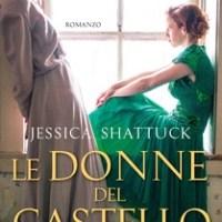 Nuova uscita Harper Collins Italia : Le donne del castello di Jessica Shattuck