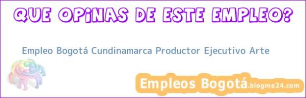 Empleo Bogotá Cundinamarca Productor Ejecutivo Arte