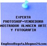 EXPERTA PHOTOSHOP-VENDEDORA MOSTRADOR ALMACEN ARTE Y FOTOGRAFIA