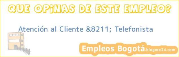 Atención al Cliente &8211; Telefonista