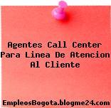 Agentes call center Para linea de atencion al cliente …