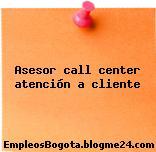 Asesor call center atención a cliente