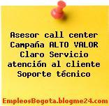 Asesor call center Campaña ALTO VALOR Claro Servicio atención al cliente Soporte técnico