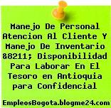 Manejo De Personal Atencion Al Cliente Y Manejo De Inventario &8211; Disponibilidad Para Laborar En El Tesoro en Antioquia para Confidencial