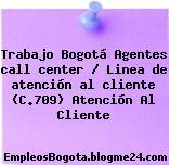Trabajo Bogotá Agentes call center / Linea de atención al cliente (C.709) Atención Al Cliente