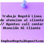 Trabajo Bogotá Linea de atencion al cliente Agentes call center Atención Al Cliente