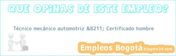 Técnico mecánico automotriz &8211; Certificado hombre