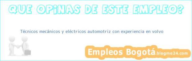 Técnicos mecánicos y eléctricos automotriz con experiencia en volvo