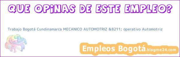 Trabajo Bogotá Cundinamarca MECANICO AUTOMOTRIZ &8211; operativo Automotriz