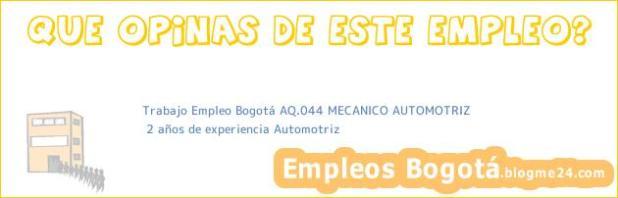 Trabajo Empleo Bogotá AQ.044 MECANICO AUTOMOTRIZ | 2 años de experiencia Automotriz