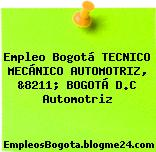 Empleo Bogotá TECNICO MECÁNICO AUTOMOTRIZ, &8211; BOGOTÁ D.C Automotriz
