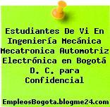 Estudiantes De Vi En Ingeniería Mecánica Mecatronica Automotriz Electrónica en Bogotá D. C. para Confidencial