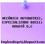 MECÁNICO AUTOMOTRIZ, ESPECIALIZADO &8211; BOGOTÁ D.C