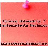 Técnico Automotriz / Mantenimiento Mecánico