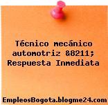 Técnico mecánico automotriz &8211; Respuesta Inmediata