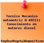 Tecnico Mecanico automotriz A &8211; Conocimiento en motores diesel