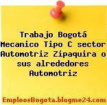 Trabajo Bogotá Mecanico Tipo C sector Automotriz Zipaquira o sus alrededores Automotriz