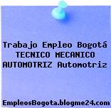 Trabajo Empleo Bogotá TECNICO MECÁNICO AUTOMOTRIZ Automotriz