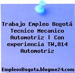Trabajo Empleo Bogotá Tecnico Mecanico Automotriz | Con experiencia TW.814 Automotriz