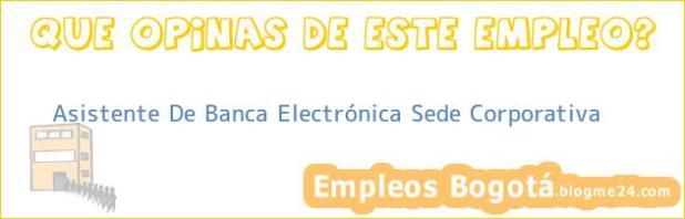 Asistente De Banca Electrónica Sede Corporativa