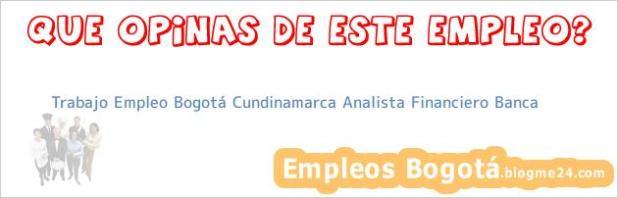 Trabajo Empleo Bogotá Cundinamarca Analista Financiero Banca