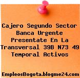 Cajero Segundo Sector Banca Urgente Presentate En La Transversal 39B N73 49 Temporal Activos