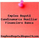 Empleo Bogotá Cundinamarca Auxiliar Financiero Banca