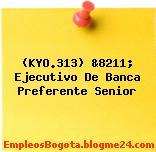 (KYO.313) &8211; Ejecutivo De Banca Preferente Senior