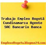 Trabajo Empleo Bogotá Cundinamarca Agente SAC Bancario Banca