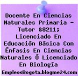 Docente En Ciencias Naturales Primaria – Tutor &8211; Licenciado En Educación Básica Con Énfasis En Ciencias Naturales Ó Licenciado En Biología