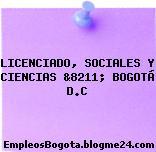 LICENCIADO, SOCIALES Y CIENCIAS &8211; BOGOTÁ D.C