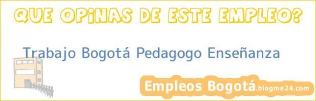 Trabajo Bogotá Pedagogo Enseñanza