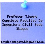 Profesor Tiempo Completo Facultad De Ingeniera Civil Sede Ibague