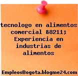 tecnologo en alimentos comercial &8211; Experiencia en industrias de alimentos
