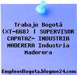 Trabajo Bogotá (XT-668) | SUPERVISOR CAPATAZ- INDUSTRIA MADERERA Industria Maderera