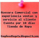 Asesora Comercial con experiencia ventas y servicio al cliente Evento por 10 días Tienda de Ropa