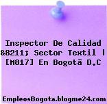 Inspector De Calidad &8211; Sector Textil | [M817] En Bogotá D.C