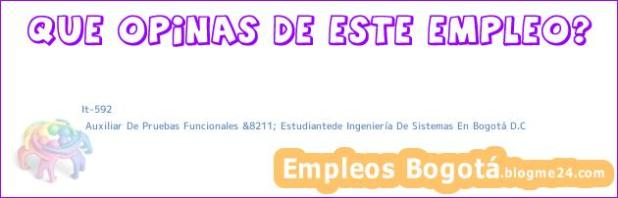 It-592   Auxiliar De Pruebas Funcionales &8211; Estudiantede Ingeniería De Sistemas En Bogotá D.C