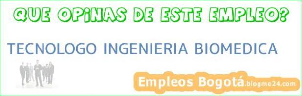 TECNOLOGO INGENIERIA BIOMEDICA