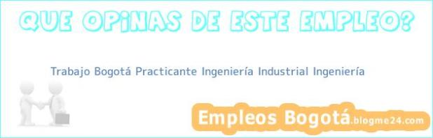 Trabajo Bogotá Practicante INGENIERIA INDUSTRIAL Ingeniería