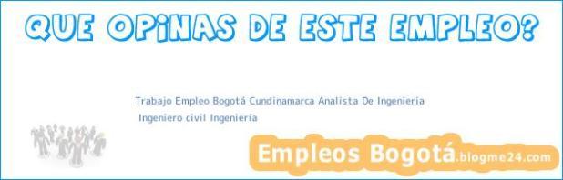 Trabajo Empleo Bogotá Cundinamarca Analista De Ingenieria | Ingeniero civil Ingeniería