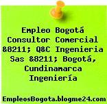 Empleo Bogotá Consultor Comercial &8211; Q&C Ingenieria Sas &8211; Bogotá, Cundinamarca Ingeniería