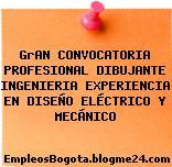 GrAN CONVOCATORIA PROFESIONAL DIBUJANTE INGENIERIA EXPERIENCIA EN DISEÑO ELÉCTRICO Y MECÁNICO