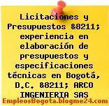 Licitaciones y Presupuestos &8211; experiencia en elaboración de presupuestos y especificaciones técnicas en Bogotá, D.C. &8211; ARCO INGENIERIA SAS
