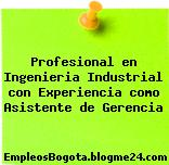 Profesional en Ingenieria Industrial con Experiencia como Asistente de Gerencia